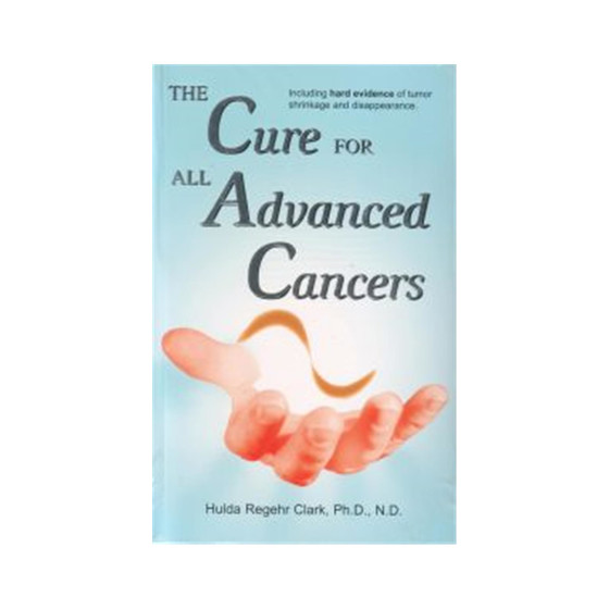 Dr. Clark: The Cure for all Advanced Cancers